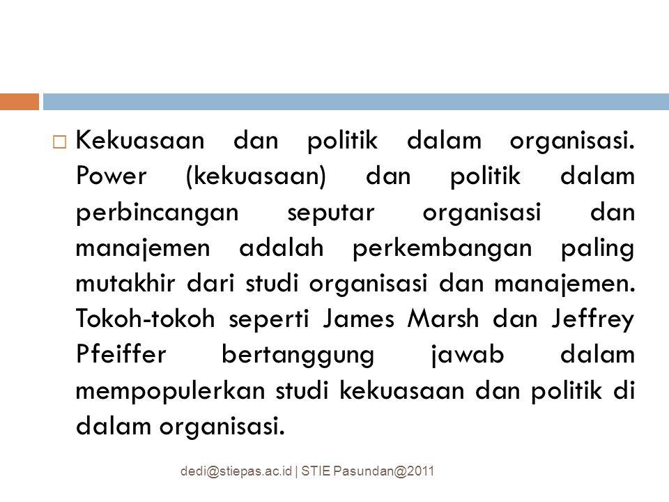  Kekuasaan dan politik dalam organisasi. Power (kekuasaan) dan politik dalam perbincangan seputar organisasi dan manajemen adalah perkembangan paling