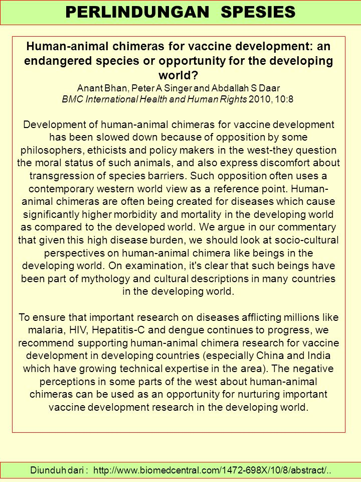 Diunduh dari : http://www.biomedcentral.com/1472-698X/10/8/abstract/.. PERLINDUNGAN SPESIES Human-animal chimeras for vaccine development: an endanger