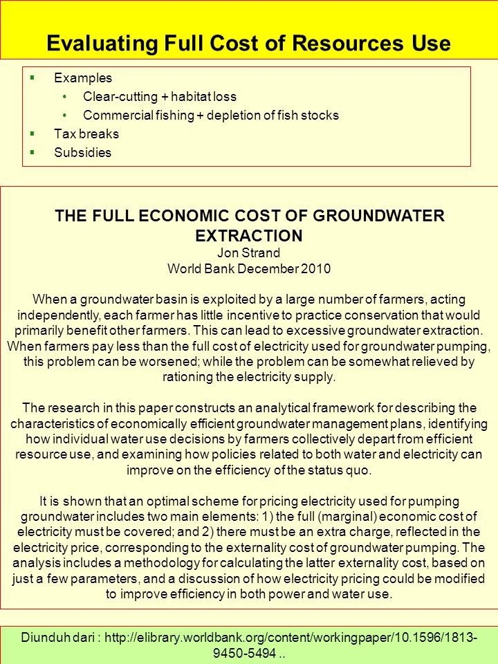 Evaluating Full Cost of Resources Use  Examples Clear-cutting + habitat loss Commercial fishing + depletion of fish stocks  Tax breaks  Subsidies D