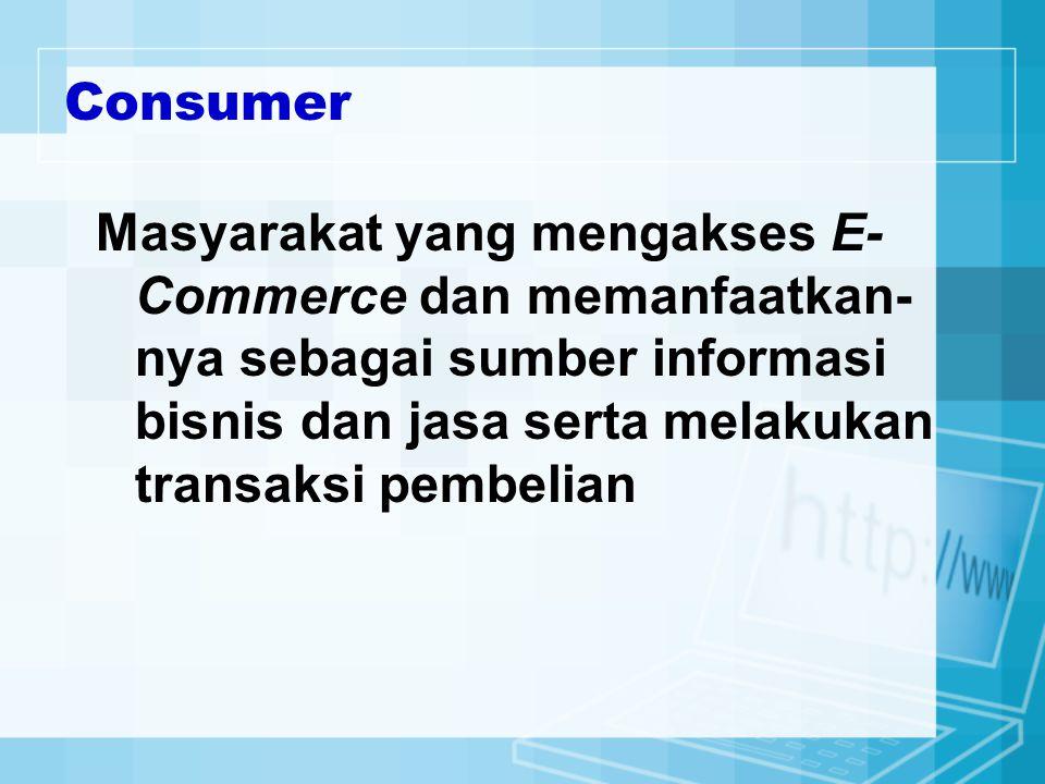 Consumer Masyarakat yang mengakses E- Commerce dan memanfaatkan- nya sebagai sumber informasi bisnis dan jasa serta melakukan transaksi pembelian