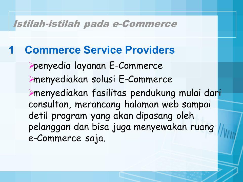 Istilah-istilah pada e-Commerce 1Commerce Service Providers  penyedia layanan E-Commerce  menyediakan solusi E-Commerce  menyediakan fasilitas pend