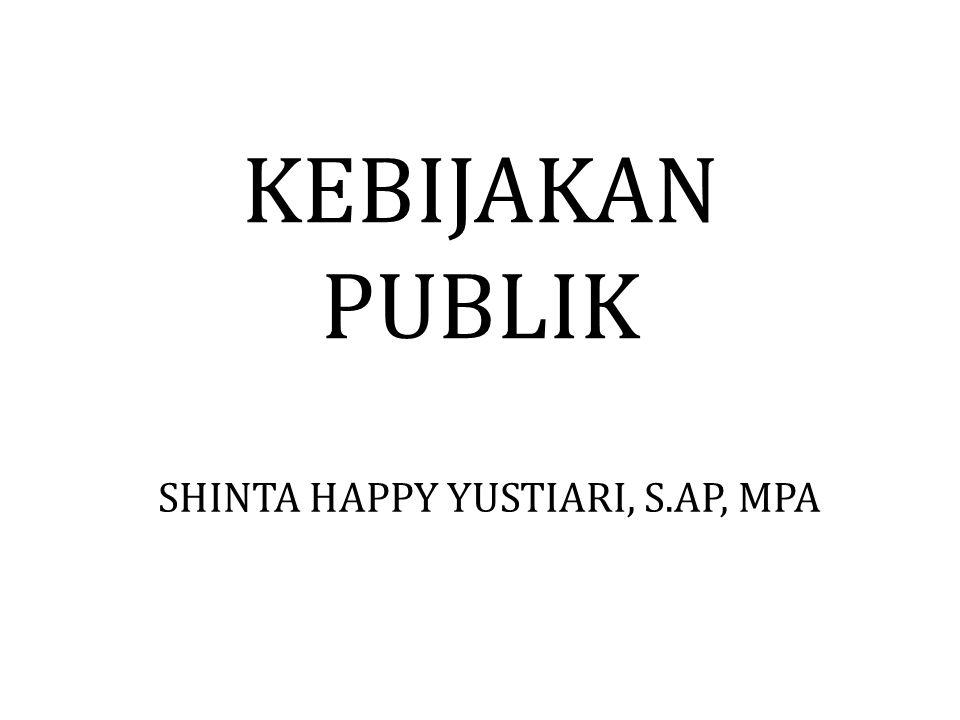 KEBIJAKAN PUBLIK SHINTA HAPPY YUSTIARI, S.AP, MPA
