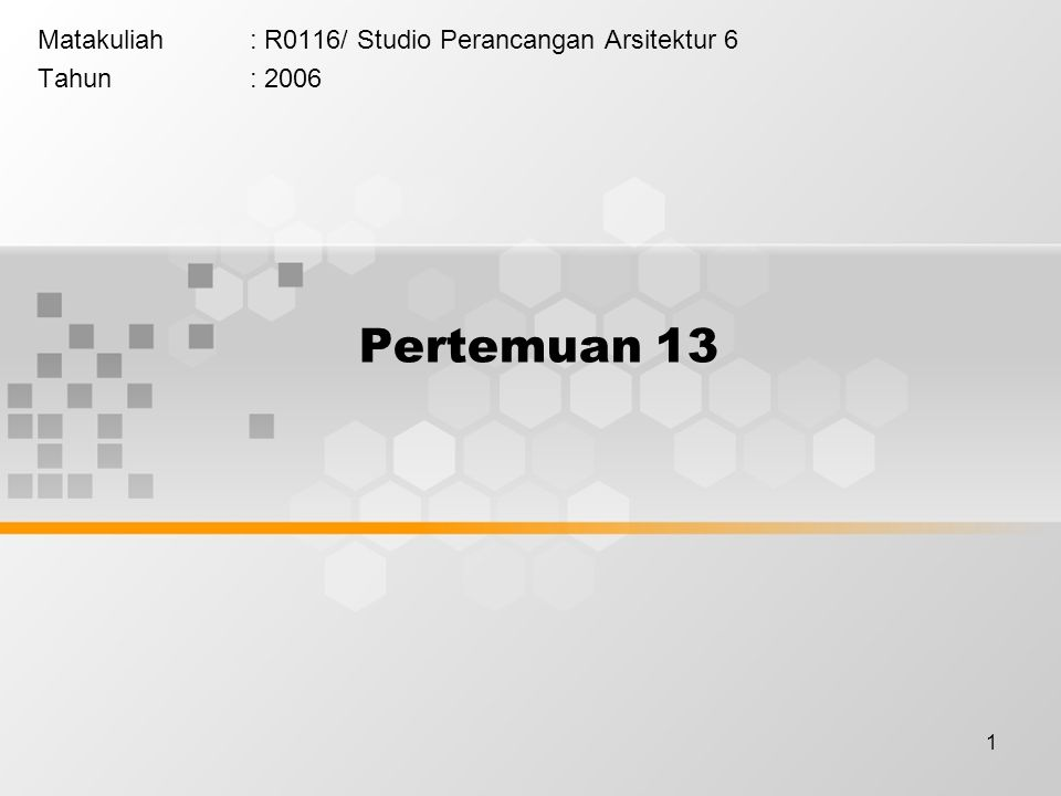 1 Matakuliah: R0116/ Studio Perancangan Arsitektur 6 Tahun: 2006 Pertemuan 13