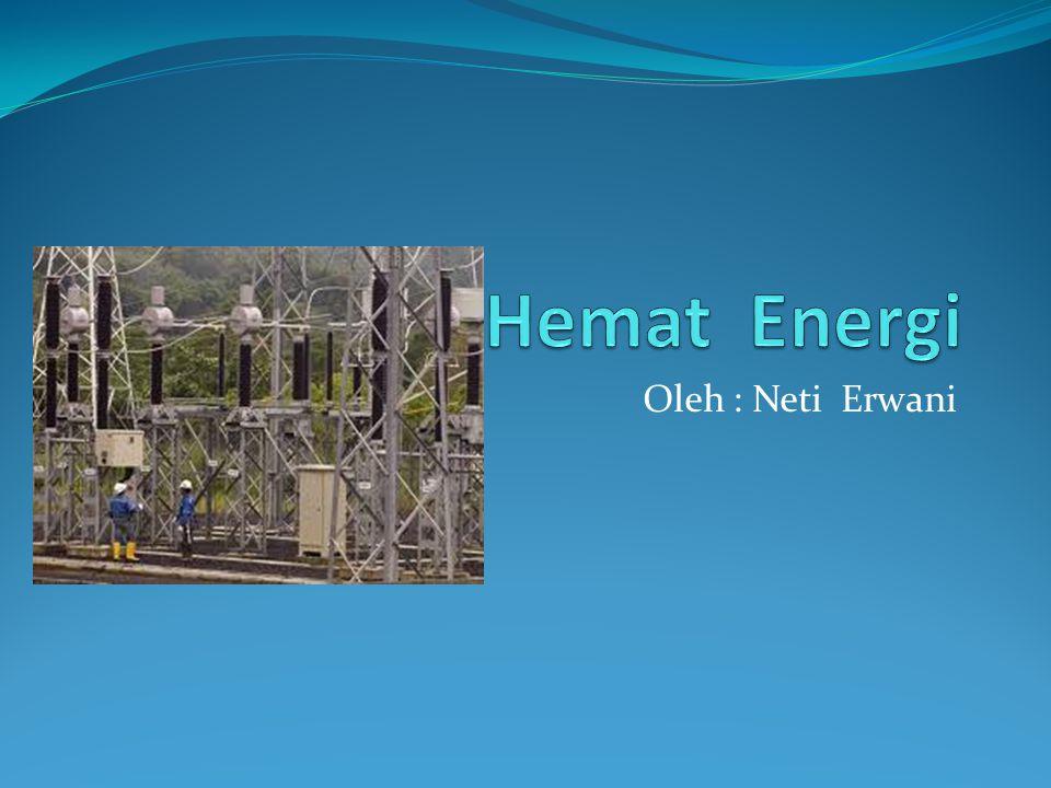 Standar kompetensi Kompetensi dasar 8.Memahami pentingnya penghematan energi.