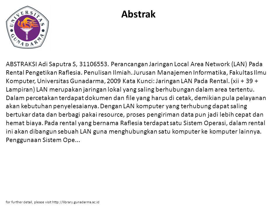Abstrak ABSTRAKSI Adi Saputra S, 31106553. Perancangan Jaringan Local Area Network (LAN) Pada Rental Pengetikan Raflesia. Penulisan Ilmiah. Jurusan Ma