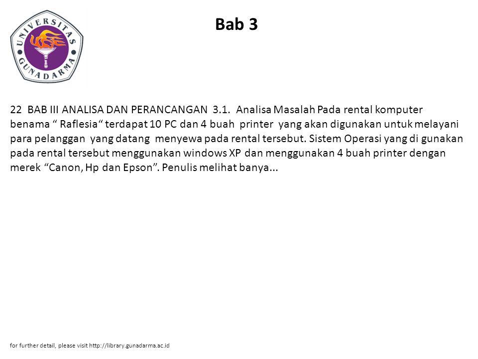 """Bab 3 22 BAB III ANALISA DAN PERANCANGAN 3.1. Analisa Masalah Pada rental komputer benama """" Raflesia"""" terdapat 10 PC dan 4 buah printer yang akan digu"""