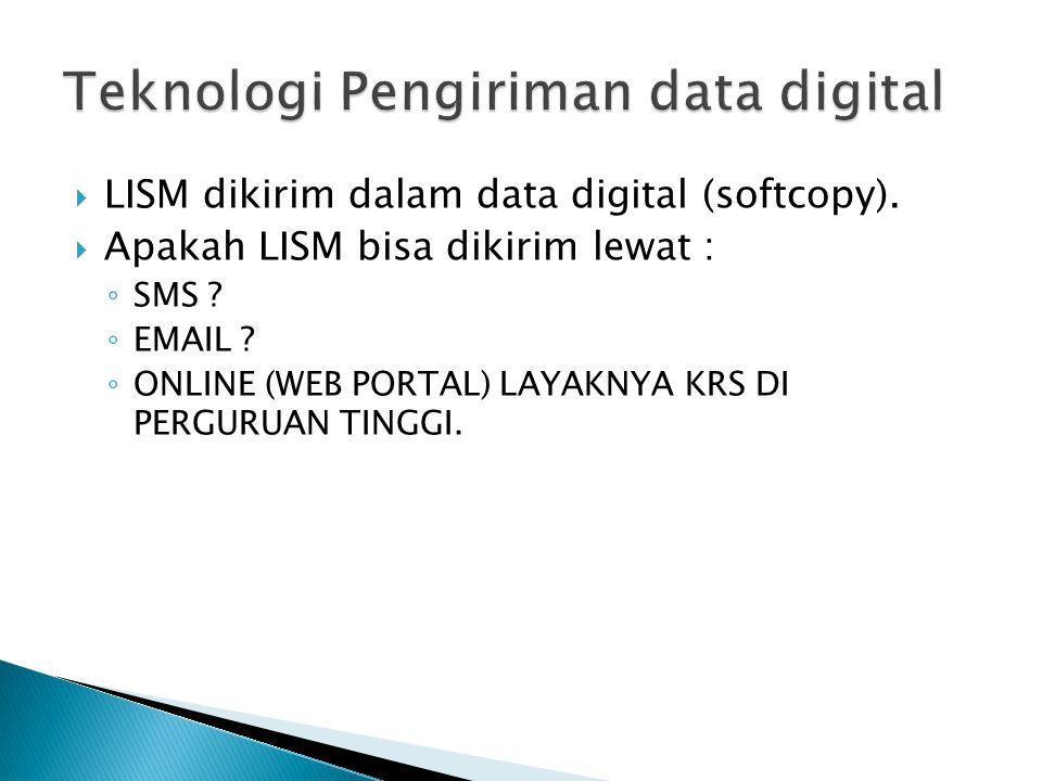  LISM dikirim dalam data digital (softcopy).  Apakah LISM bisa dikirim lewat : ◦ SMS .