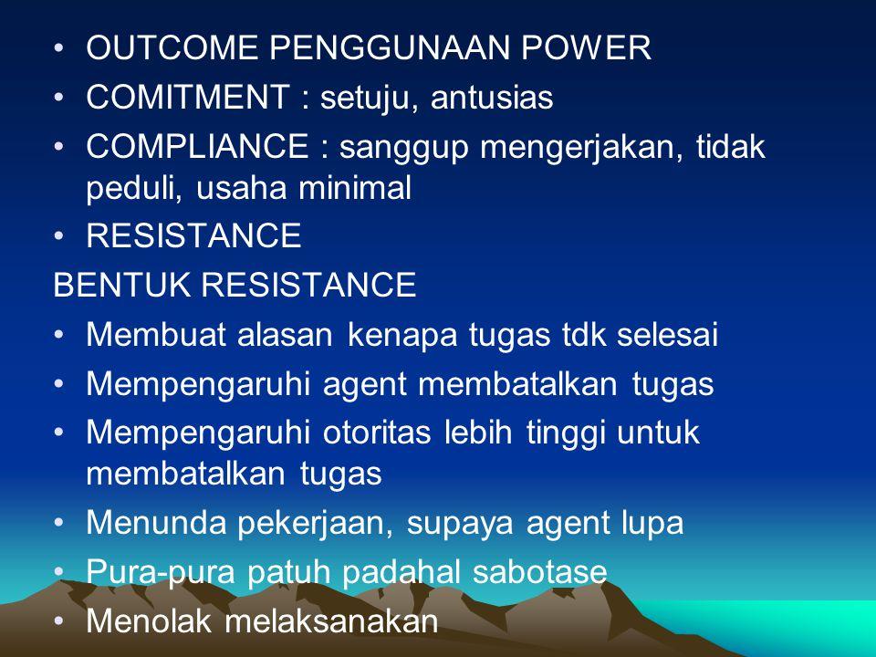 OUTCOME PENGGUNAAN POWER COMITMENT : setuju, antusias COMPLIANCE : sanggup mengerjakan, tidak peduli, usaha minimal RESISTANCE BENTUK RESISTANCE Membu