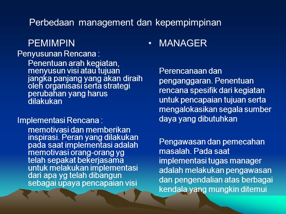 PEMIMPIN Penyusunan Rencana : Penentuan arah kegiatan, menyusun visi atau tujuan jangka panjang yang akan diraih oleh organisasi serta strategi peruba