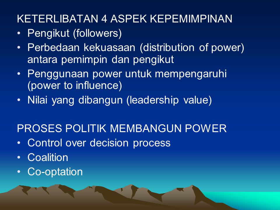 KETERLIBATAN 4 ASPEK KEPEMIMPINAN Pengikut (followers) Perbedaan kekuasaan (distribution of power) antara pemimpin dan pengikut Penggunaan power untuk