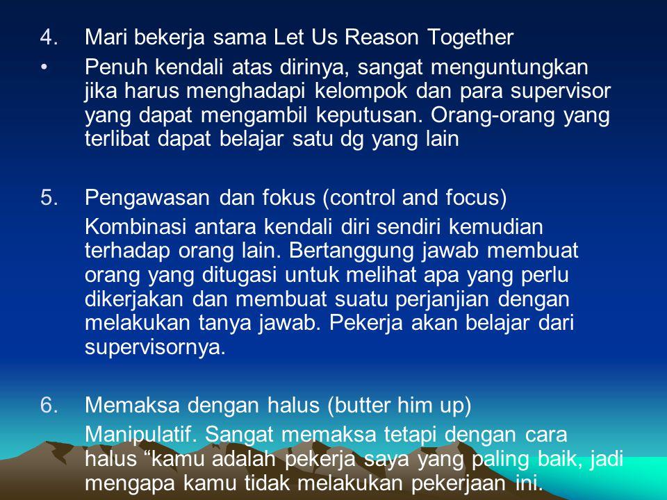 4.Mari bekerja sama Let Us Reason Together Penuh kendali atas dirinya, sangat menguntungkan jika harus menghadapi kelompok dan para supervisor yang dapat mengambil keputusan.