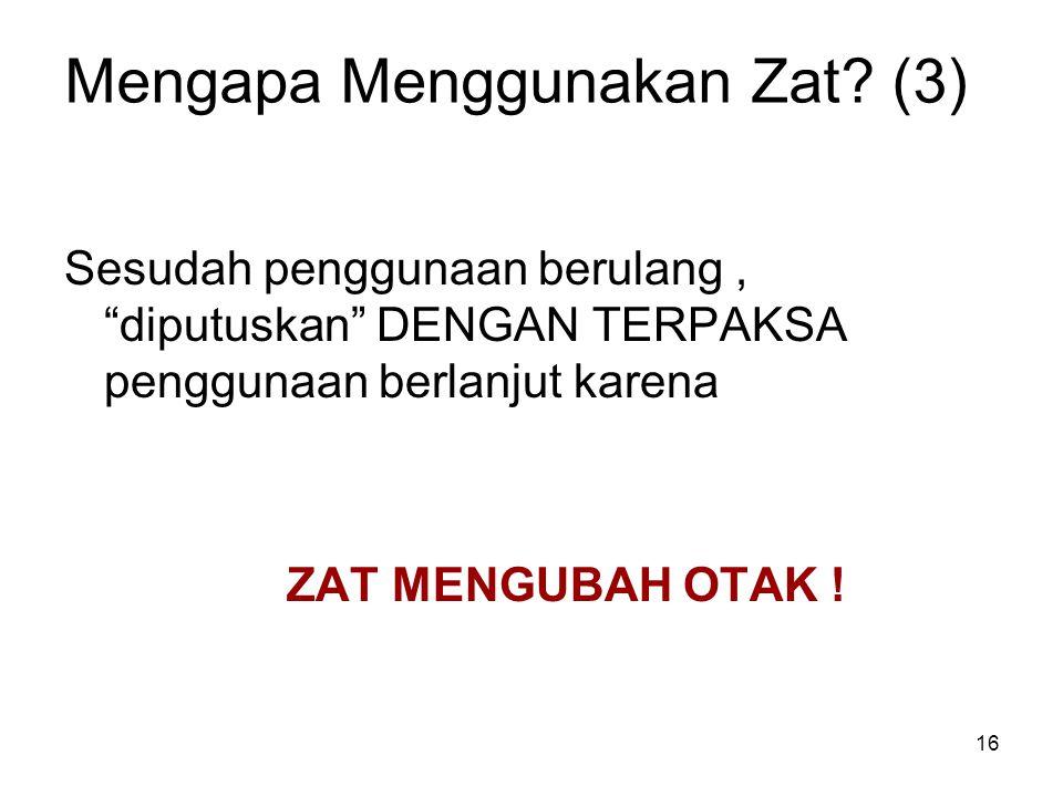 """Mengapa Menggunakan Zat? (3) Sesudah penggunaan berulang, """"diputuskan"""" DENGAN TERPAKSA penggunaan berlanjut karena ZAT MENGUBAH OTAK ! 16"""