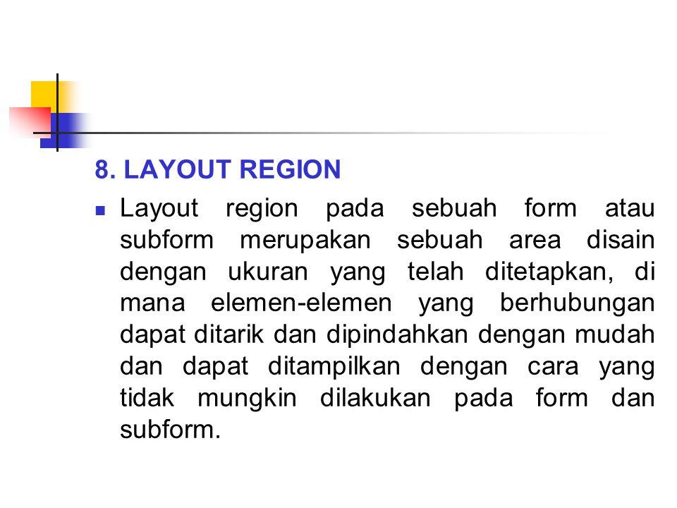 8. LAYOUT REGION Layout region pada sebuah form atau subform merupakan sebuah area disain dengan ukuran yang telah ditetapkan, di mana elemen-elemen y