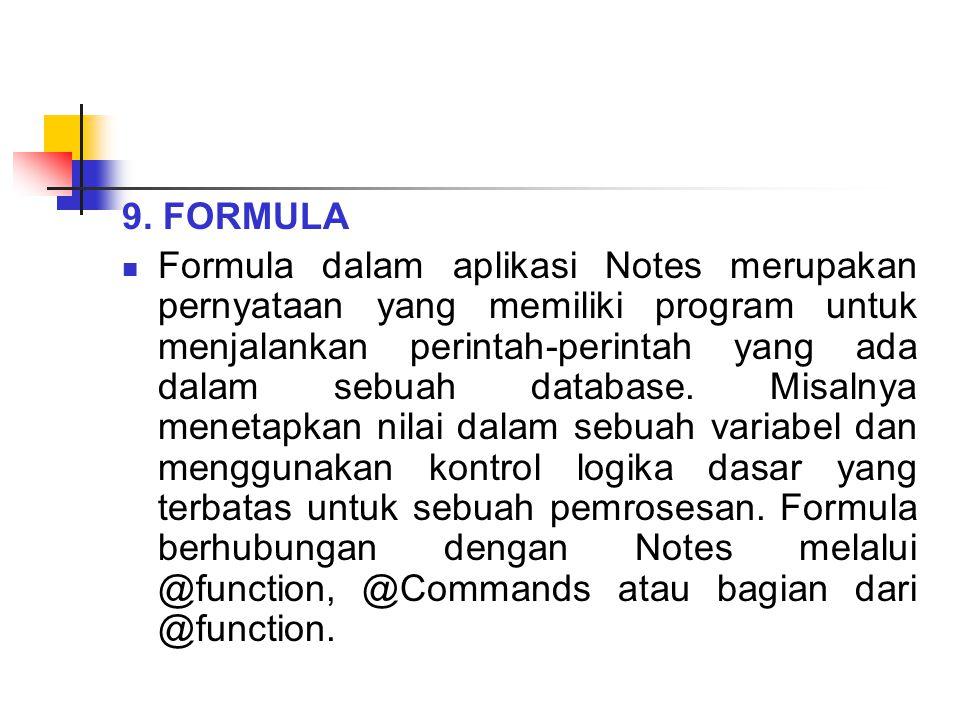 9. FORMULA Formula dalam aplikasi Notes merupakan pernyataan yang memiliki program untuk menjalankan perintah-perintah yang ada dalam sebuah database.