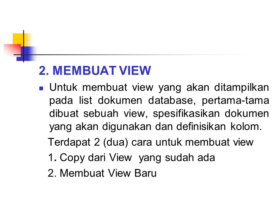 2. MEMBUAT VIEW Untuk membuat view yang akan ditampilkan pada list dokumen database, pertama-tama dibuat sebuah view, spesifikasikan dokumen yang akan