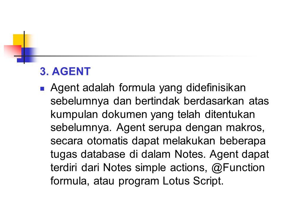 3. AGENT Agent adalah formula yang didefinisikan sebelumnya dan bertindak berdasarkan atas kumpulan dokumen yang telah ditentukan sebelumnya. Agent se