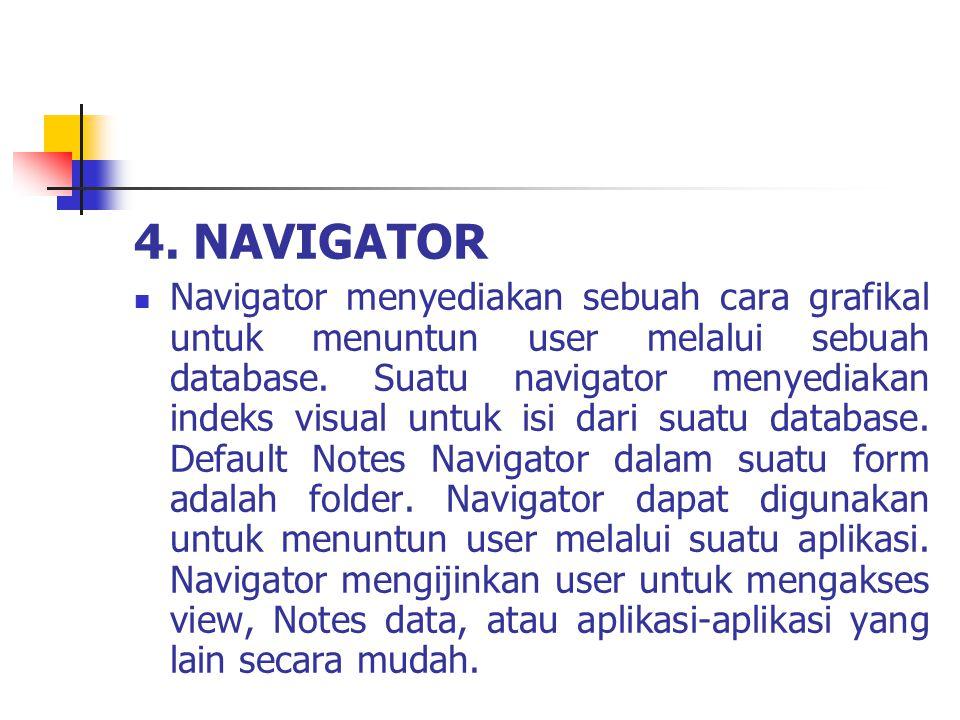 4. NAVIGATOR Navigator menyediakan sebuah cara grafikal untuk menuntun user melalui sebuah database. Suatu navigator menyediakan indeks visual untuk i