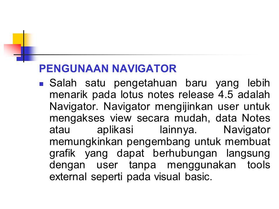 PENGUNAAN NAVIGATOR Salah satu pengetahuan baru yang lebih menarik pada lotus notes release 4.5 adalah Navigator. Navigator mengijinkan user untuk men
