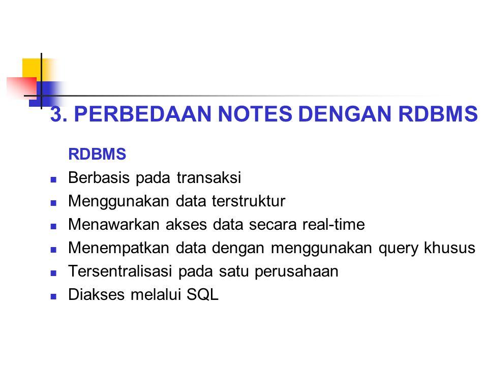 3. PERBEDAAN NOTES DENGAN RDBMS Berbasis pada transaksi Menggunakan data terstruktur Menawarkan akses data secara real-time Menempatkan data dengan me