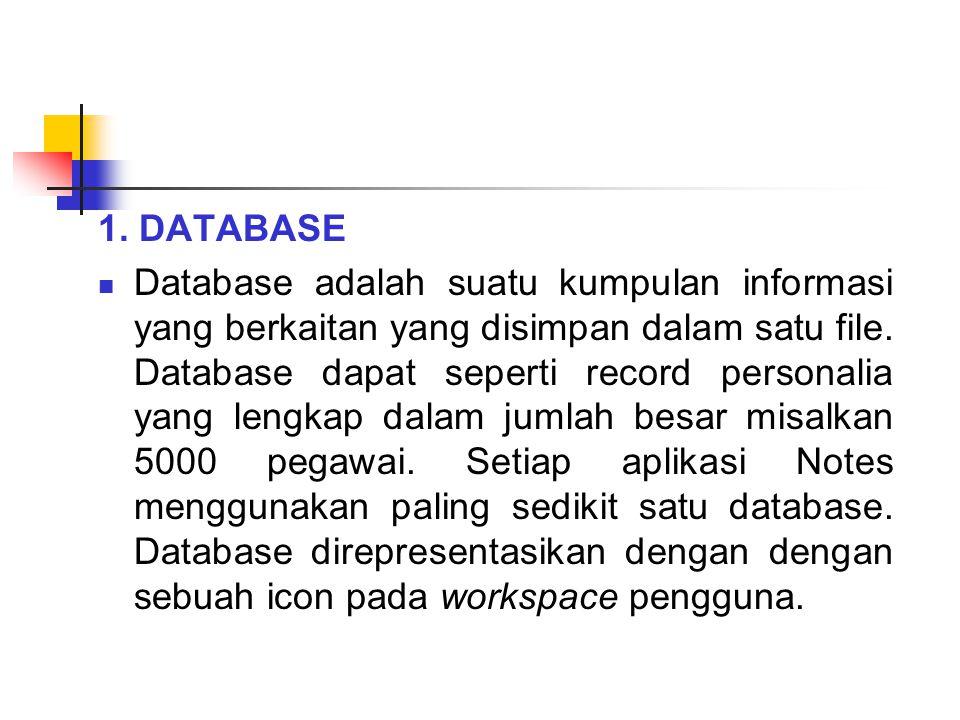 1. DATABASE Database adalah suatu kumpulan informasi yang berkaitan yang disimpan dalam satu file. Database dapat seperti record personalia yang lengk