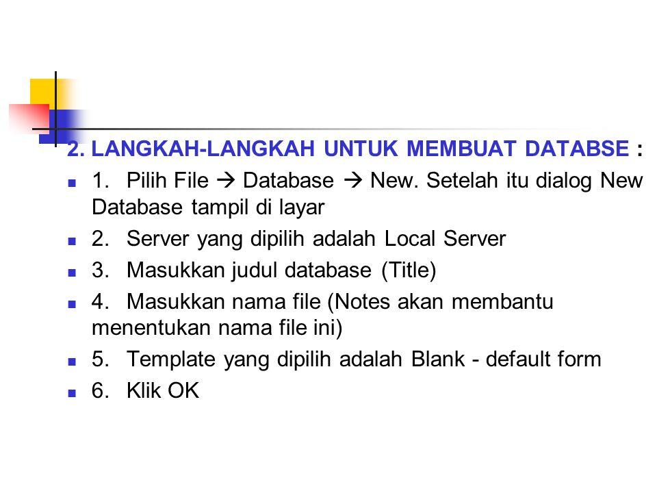 2. LANGKAH-LANGKAH UNTUK MEMBUAT DATABSE : 1. Pilih File  Database  New. Setelah itu dialog New Database tampil di layar 2. Server yang dipilih adal