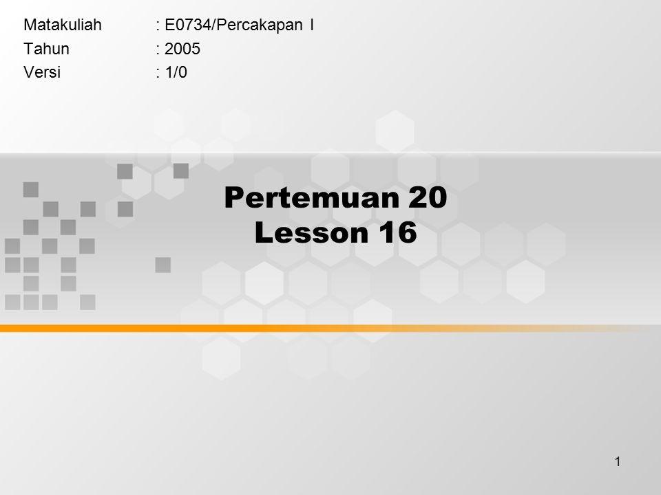1 Pertemuan 20 Lesson 16 Matakuliah: E0734/Percakapan I Tahun: 2005 Versi: 1/0