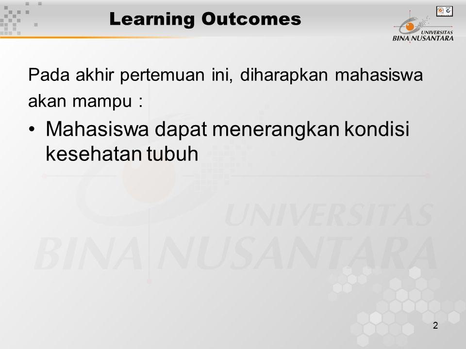 2 Learning Outcomes Pada akhir pertemuan ini, diharapkan mahasiswa akan mampu : Mahasiswa dapat menerangkan kondisi kesehatan tubuh