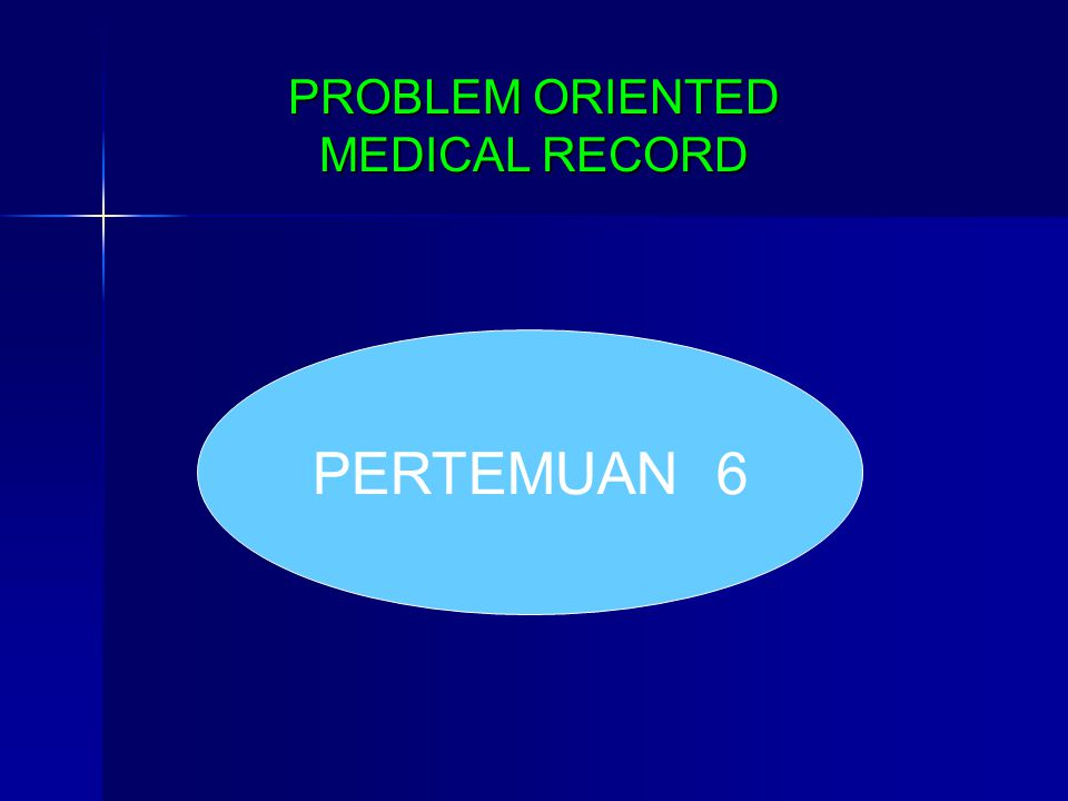 KOMPONEN PROBLEM ORIENTED MEDICAL RECORD DATA BASE ( DATA DASAR ) PROBLEM LIST ( DAFTAR MASALAH PROGRESS NOTE ( CATATAN PERKEMBANGAN) PLANS ( PERENCANAAN)