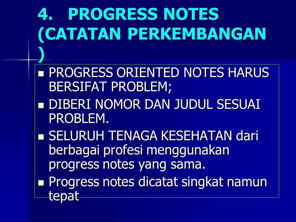 lanjutan Progress note dibuat bila ada perubahan yang sangat berarti dalam sikap, tindak- tanduk/ respon pasien maupun dalam pengobatan.