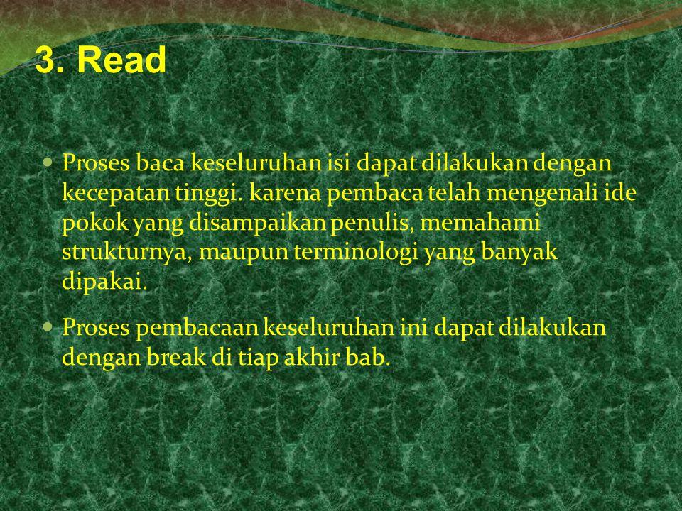3. Read Proses baca keseluruhan isi dapat dilakukan dengan kecepatan tinggi. karena pembaca telah mengenali ide pokok yang disampaikan penulis, memaha