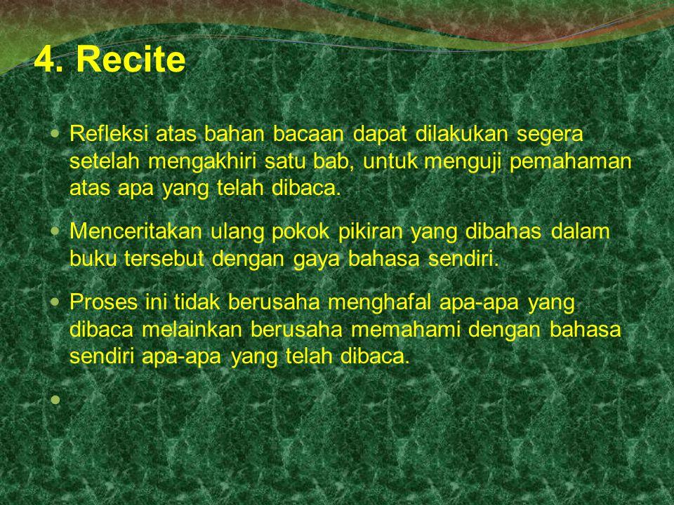 4. Recite Refleksi atas bahan bacaan dapat dilakukan segera setelah mengakhiri satu bab, untuk menguji pemahaman atas apa yang telah dibaca. Mencerita