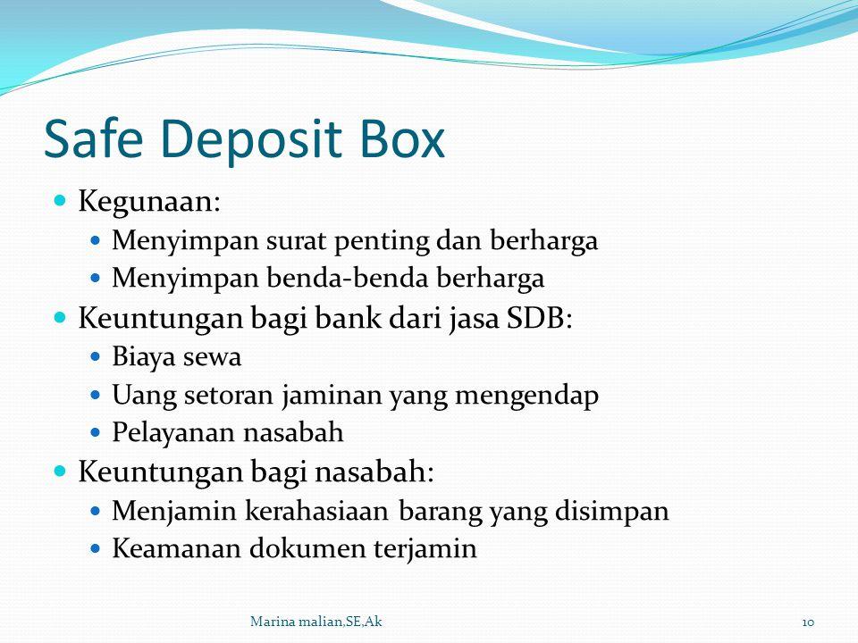 Safe Deposit Box Kegunaan: Menyimpan surat penting dan berharga Menyimpan benda-benda berharga Keuntungan bagi bank dari jasa SDB: Biaya sewa Uang set