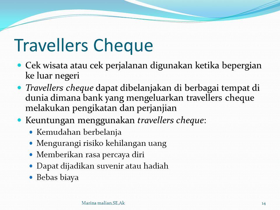 Travellers Cheque Cek wisata atau cek perjalanan digunakan ketika bepergian ke luar negeri Travellers cheque dapat dibelanjakan di berbagai tempat di