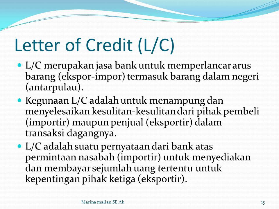 Letter of Credit (L/C) L/C merupakan jasa bank untuk memperlancar arus barang (ekspor-impor) termasuk barang dalam negeri (antarpulau). Kegunaan L/C a