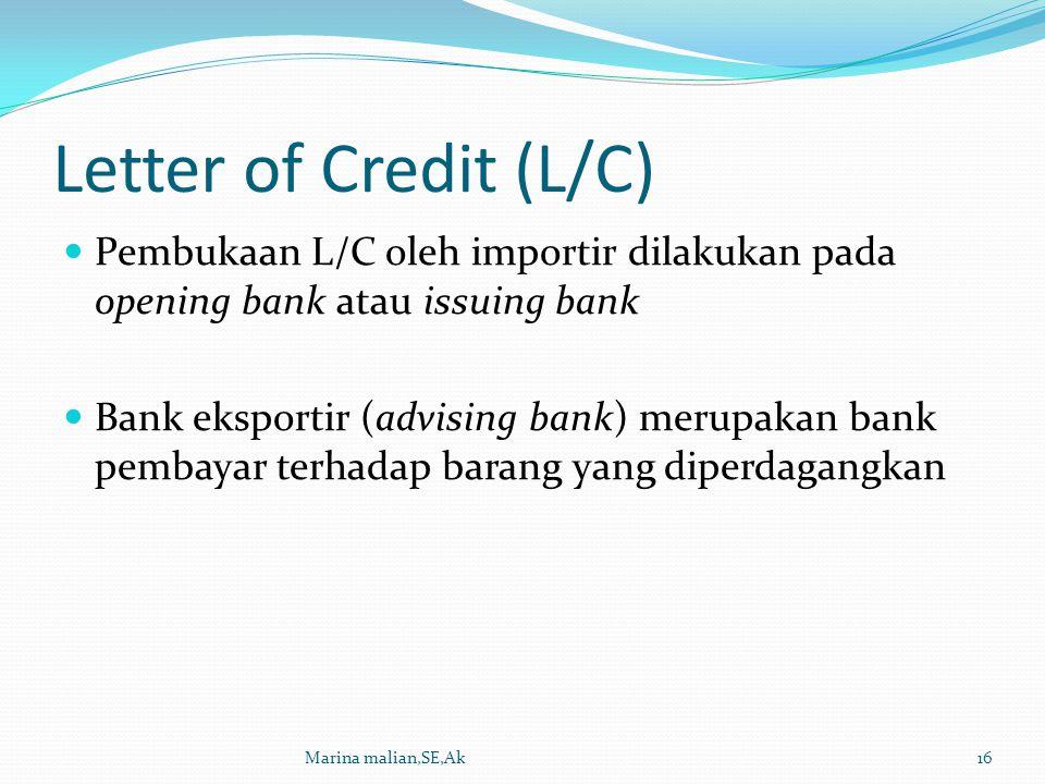 Letter of Credit (L/C) Pembukaan L/C oleh importir dilakukan pada opening bank atau issuing bank Bank eksportir (advising bank) merupakan bank pembaya