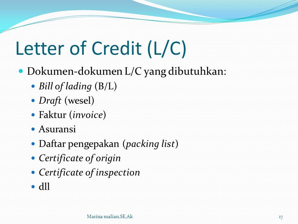Letter of Credit (L/C) Dokumen-dokumen L/C yang dibutuhkan: Bill of lading (B/L) Draft (wesel) Faktur (invoice) Asuransi Daftar pengepakan (packing li