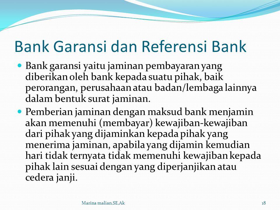 Bank Garansi dan Referensi Bank Bank garansi yaitu jaminan pembayaran yang diberikan oleh bank kepada suatu pihak, baik perorangan, perusahaan atau ba