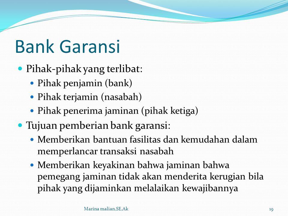 Bank Garansi Pihak-pihak yang terlibat: Pihak penjamin (bank) Pihak terjamin (nasabah) Pihak penerima jaminan (pihak ketiga) Tujuan pemberian bank gar