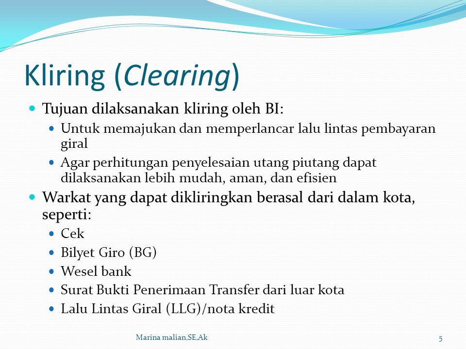 Kliring (Clearing) Proses penyelesaian warkat-warkat kliring di lembaga kliring terdiri dari: Kliring keluar Kliring masuk Pengembalian kliring (clearing retour) Marina malian,SE,Ak6