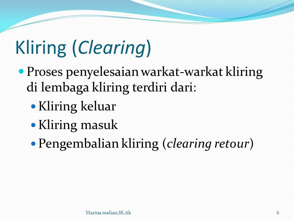 Kliring (Clearing) Proses penyelesaian warkat-warkat kliring di lembaga kliring terdiri dari: Kliring keluar Kliring masuk Pengembalian kliring (clear