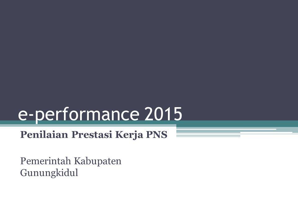 e-performance 2015 Penilaian Prestasi Kerja PNS Pemerintah Kabupaten Gunungkidul