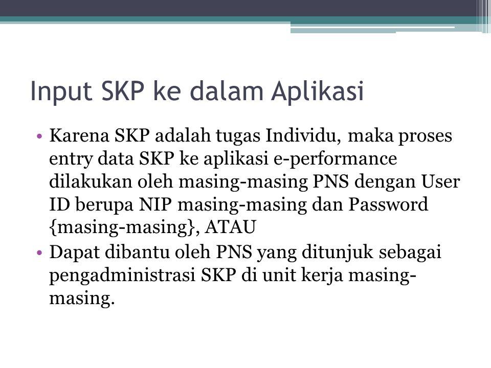 Input SKP ke dalam Aplikasi Karena SKP adalah tugas Individu, maka proses entry data SKP ke aplikasi e-performance dilakukan oleh masing-masing PNS de