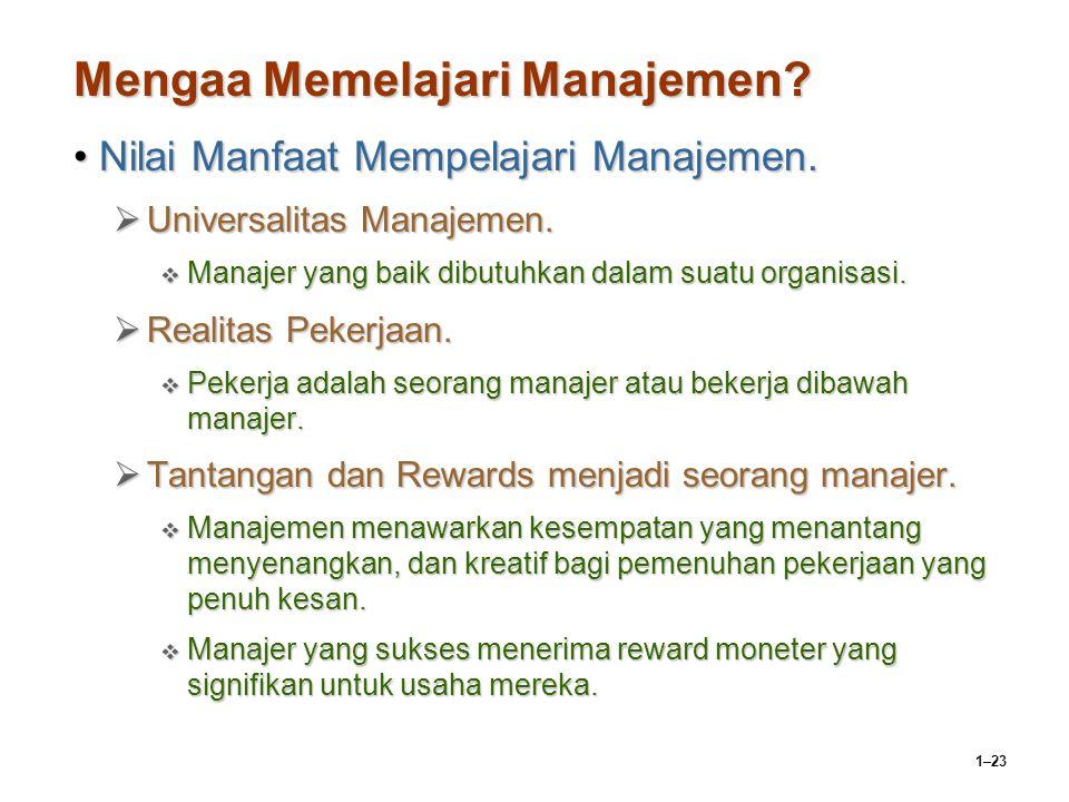 1–23 Mengaa Memelajari Manajemen? Nilai Manfaat Mempelajari Manajemen.Nilai Manfaat Mempelajari Manajemen.  Universalitas Manajemen.  Manajer yang b