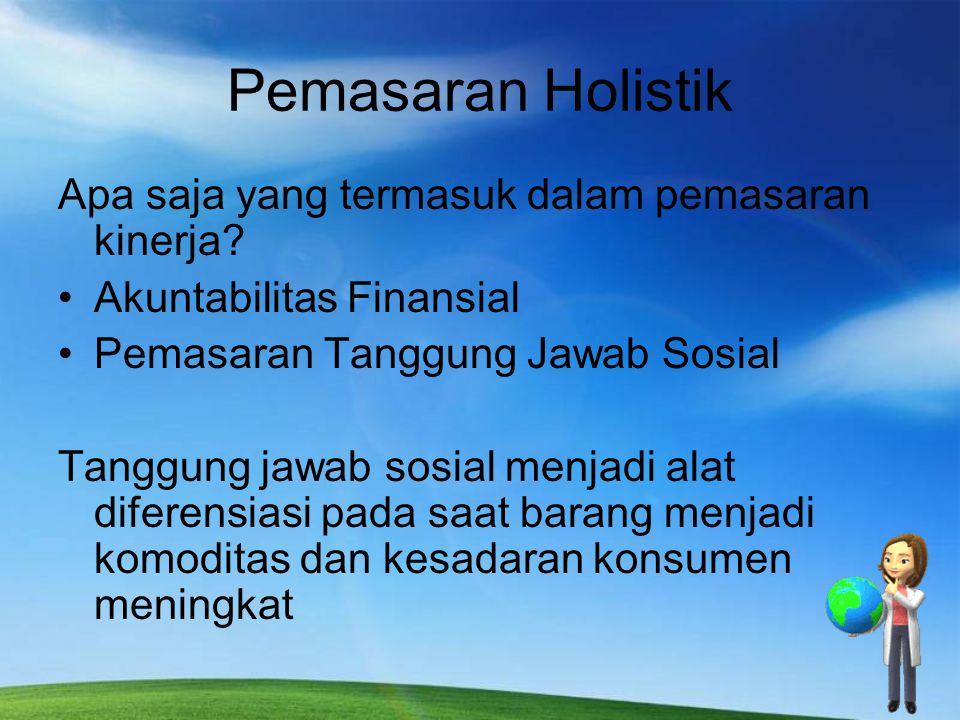 Pemasaran Holistik Apa saja yang termasuk dalam pemasaran kinerja? Akuntabilitas Finansial Pemasaran Tanggung Jawab Sosial Tanggung jawab sosial menja