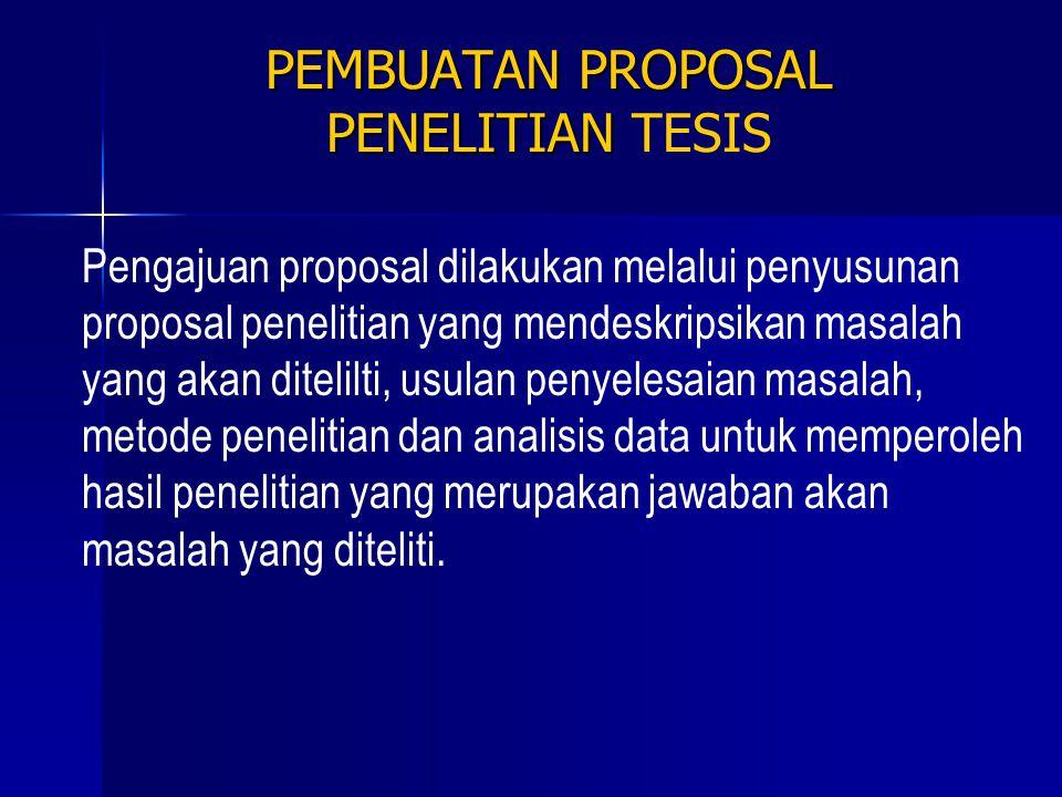 PEMBUATAN PROPOSAL PENELITIAN PEMBUATAN PROPOSAL PENELITIAN TESIS Pengajuan proposal dilakukan melalui penyusunan proposal penelitian yang mendeskrips