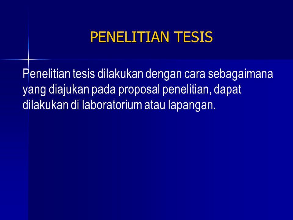 PENELITIAN PENELITIAN TESIS Penelitian tesis dilakukan dengan cara sebagaimana yang diajukan pada proposal penelitian, dapat dilakukan di laboratorium