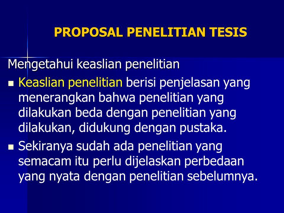 PROPOSAL PENELITIAN PROPOSAL PENELITIAN TESIS Mengetahui keaslian penelitian Keaslian penelitian berisi penjelasan yang menerangkan bahwa penelitian y