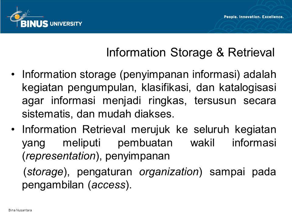 Bina Nusantara Information Storage & Retrieval Information storage (penyimpanan informasi) adalah kegiatan pengumpulan, klasifikasi, dan katalogisasi