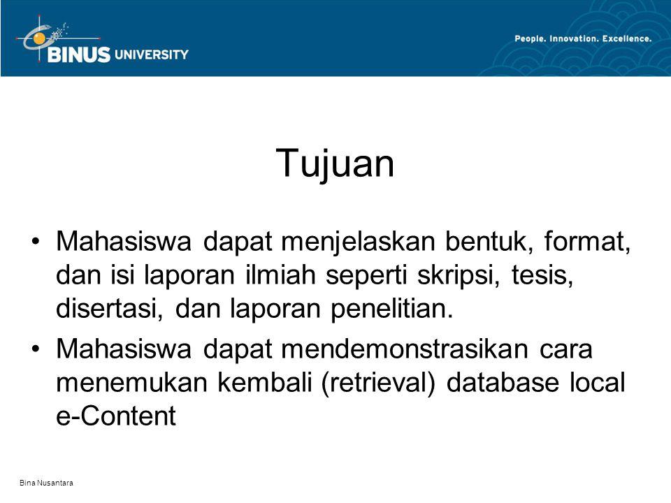 Bina Nusantara Tujuan Mahasiswa dapat menjelaskan bentuk, format, dan isi laporan ilmiah seperti skripsi, tesis, disertasi, dan laporan penelitian. Ma
