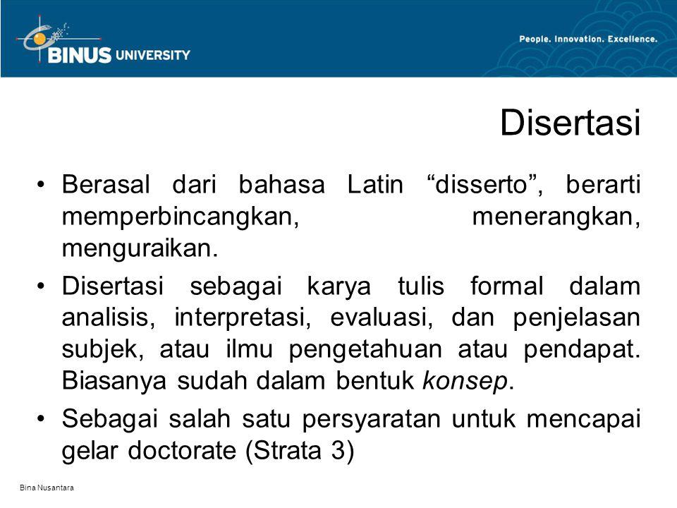 "Bina Nusantara Disertasi Berasal dari bahasa Latin ""disserto"", berarti memperbincangkan, menerangkan, menguraikan. Disertasi sebagai karya tulis forma"